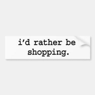 i'd rather be shopping. bumper sticker