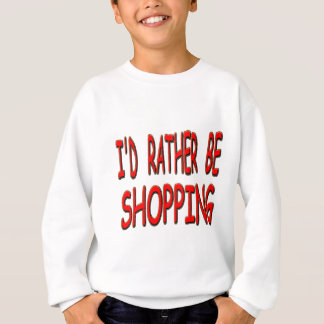 i'd rather be shopping sweatshirt