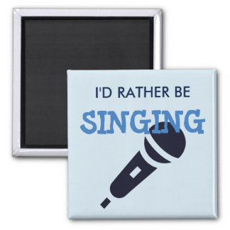 I'd Rather Be Singing Square Magnet