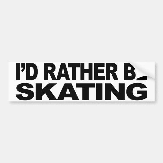 I'd Rather Be Skating Bumper Sticker