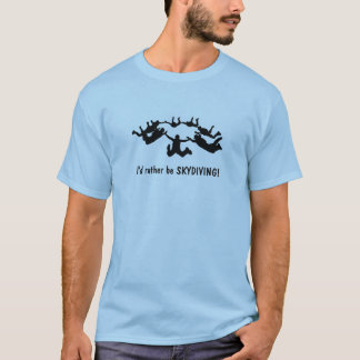 I'd rather be SKYDIVING! T-Shirt