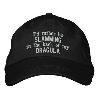 I'd Rather Be Slamming in the back of my Dragula Embroidered Hats