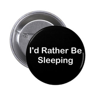 I'd Rather Be Sleeping 2 Inch Round Button