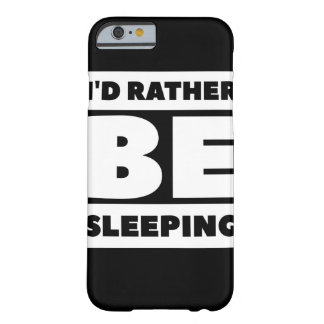 Id Rather Be Sleeping (Black) Barely There iPhone 6 Case