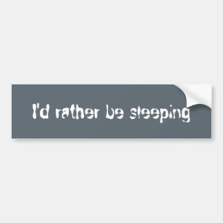 I'd rather be sleeping bumper sticker