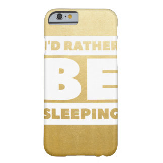 Id Rather Be Sleeping (Gold) Barely There iPhone 6 Case