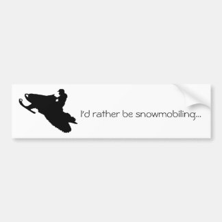 I'd rather be snowmobiling...Bumper sticker Bumper Sticker