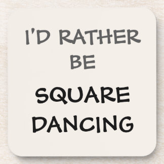I'd Rather Be Square Dancing Coaster