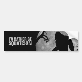 I'd rather be squatchin bumper sticker