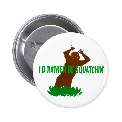 I'd Rather Be Squatchin' Button