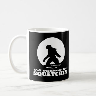 I'd Rather be Squatchin Coffee Mug