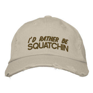 I'd rather be squatchin embroidered hat