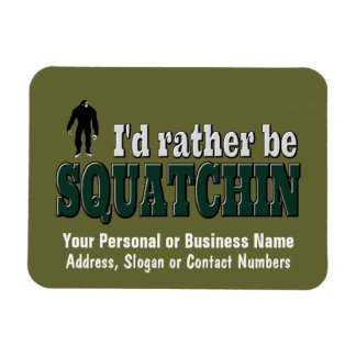 I'd Rather Be SQUATCHIN Magnet