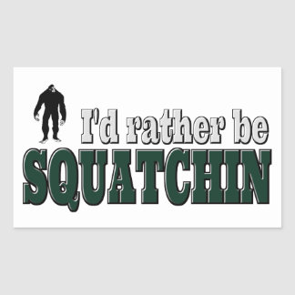 I'd Rather Be SQUATCHIN Sticker