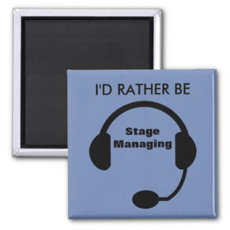 I'd Rather Be Stage Managing Square Magnet