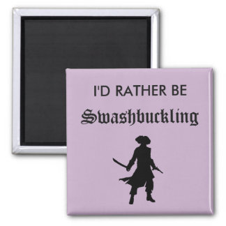 I'd Rather Be Swashbuckling Magnet