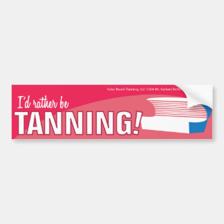 I'd rather be Tanning-Bumper sticker Bumper Sticker