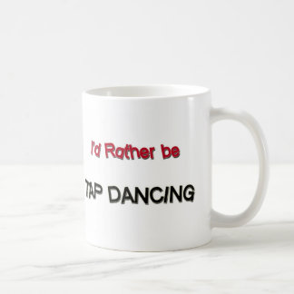 I'd Rather Be Tap Dancing Coffee Mug