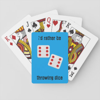 I'd rather be throwin' dice playing cards