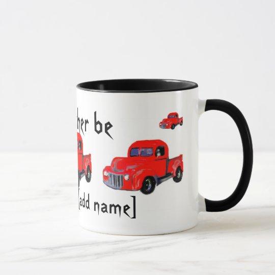 I'd Rather Be ... truck mug