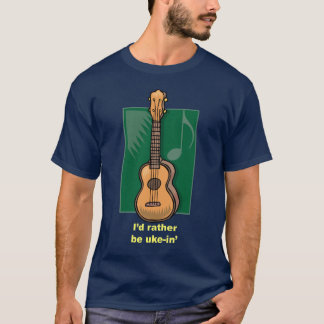 I'd rather be Uke-in' T-Shirt