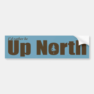 I'd rather be Up North Bumper Sticker