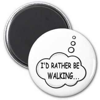 I'd Rather Be Walking 2 Inch Round Magnet