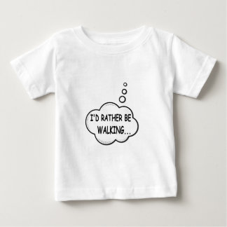 I'd Rather Be Walking Baby T-Shirt