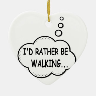 I'd Rather Be Walking Ceramic Heart Ornament