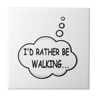 I'd Rather Be Walking Ceramic Tiles