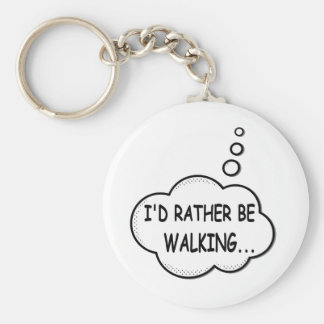 I'd Rather Be Walking Keychain