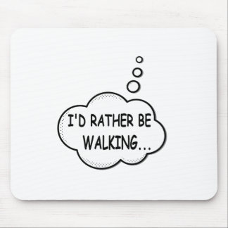 I'd Rather Be Walking Mouse Pad