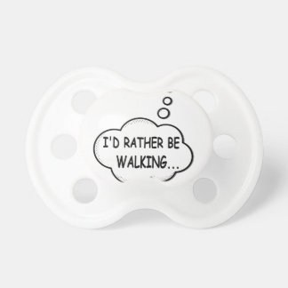 I'd Rather Be Walking Pacifier