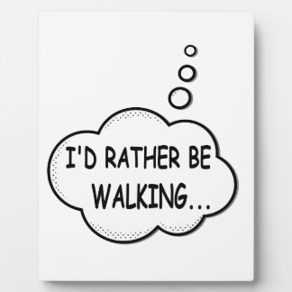 I'd Rather Be Walking Plaque