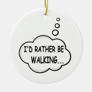 I'd Rather Be Walking Round Ceramic Ornament