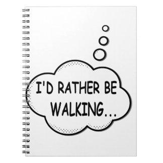 I'd Rather Be Walking Spiral Notebook
