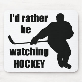 I'd rather be watching hockey mouse pad