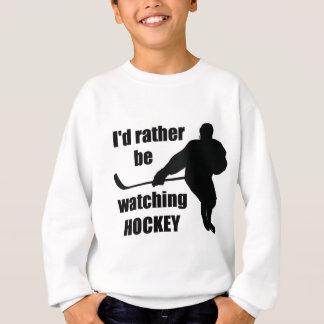 I'd rather be watching hockey sweatshirt