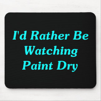 I'd Rather Be Watching Paint Dry Mouse Pad