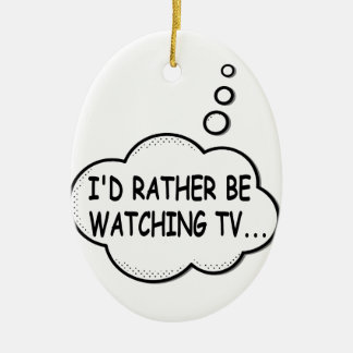 I'd Rather Be Watching TV Ceramic Ornament