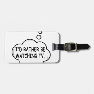 I'd Rather Be Watching TV Luggage Tag