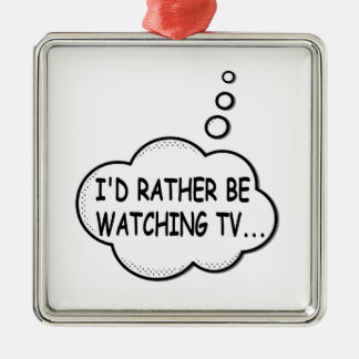 I'd Rather Be Watching TV Metal Ornament