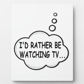 I'd Rather Be Watching TV Plaque