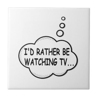 I'd Rather Be Watching TV Tile