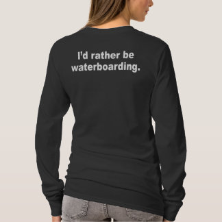 I'd rather be waterboarding T-Shirt
