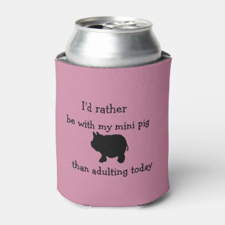 I'd rather be with my mini pig than adulting today can cooler