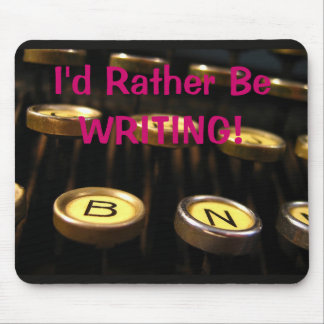 I'd Rather Be WRITING! Mouse Pad