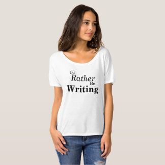 I'd Rather Be Writing T-shirt