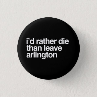 I'd Rather Die Than Leave  Arlington City 1 Inch Round Button