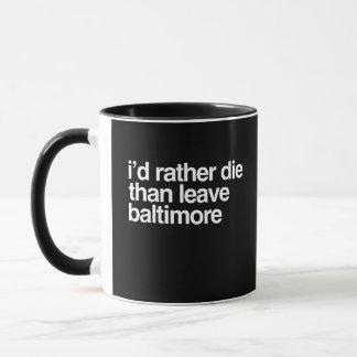 I'd Rather Die Than Leave Baltimore City Mug